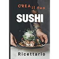 Ricettario Personalizzato : Crea il Tuo Sushi.Quaderno per scrivere le Ricette Preferite da creare e gustare in famiglia e con gli amici.