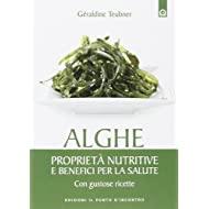Alghe con proprietà nutritive e benefiche per la salute. Con gustose ricette