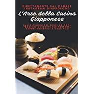 L'Arte della Cucina Giapponese: Dalle Origini del sushi ad Oggi, tecniche e Ricette per Portare i Sapori Orientali a Casa Tua!