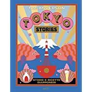 Tokyo stories. Storie e ricette giapponesi. Ediz. illustrata