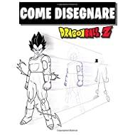 Come Disegnare Dragon Ball Z: Libro da disegno: disegna facilmente i tuoi personaggi preferiti passo dopo passo