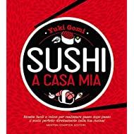 Sushi a casa mia. Ricette facili e veloci per realizzare passo dopo passo il sushi perfetto direttamente nella tua cucina!