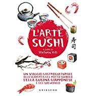 L'arte del sushi. Un viaggio gastroculturale alla scoperta del piatto simbolo della cucina giapponese e del suo mondo