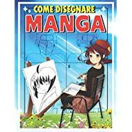 come disegnare manga: Imparare a disegnare Manga e Anime passo dopo passo | Guida completa per disegnare manga | libro da disegno per bambini, ragazzi e adulti