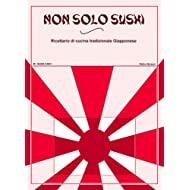 Non Solo Sushi (Cucina Giapponese Vol. 2)