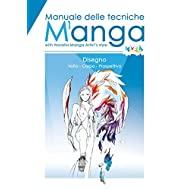 Manuale delle Tecniche Manga. Capitolo 1: Volto, Corpo, Prospettiva. Un metodo semplice con esempi step-by-step (Manuale delle Tecniche Manga in stile Novella Manga Artist)
