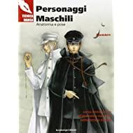 Personaggi maschili. Anatomia e pose. Corso introduttivo all'anatomia maschile nella tecnica manga