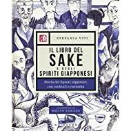 Il libro del sake e degli spiriti giapponesi. Storia dei liquori nipponici, con cocktail e curiosità